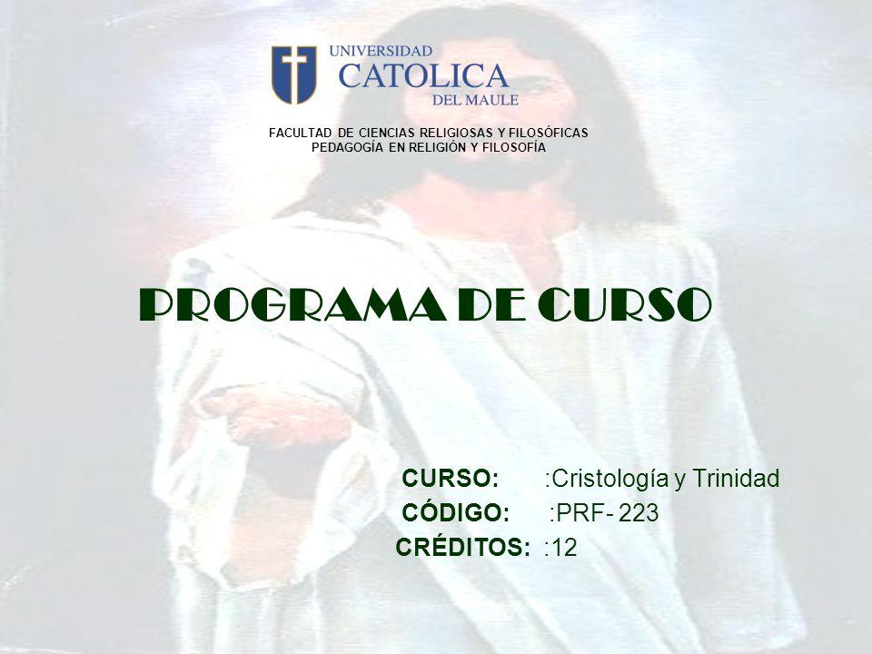 PROGRAMA DE CURSO CURSO: :Cristología y Trinidad CÓDIGO: :PRF- 223