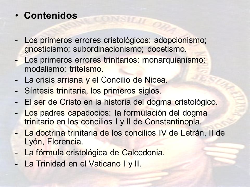 • Contenidos Los primeros errores cristológicos: adopcionismo; gnosticismo; subordinacionismo; docetismo.