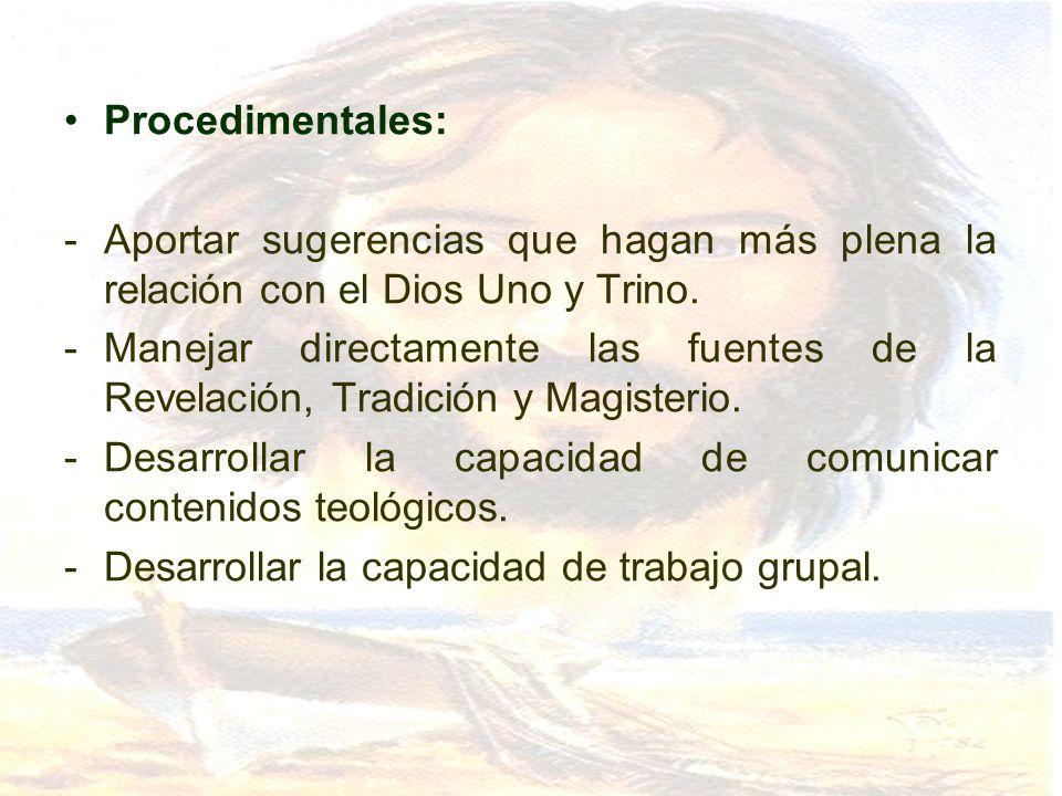 Procedimentales:Aportar sugerencias que hagan más plena la relación con el Dios Uno y Trino.