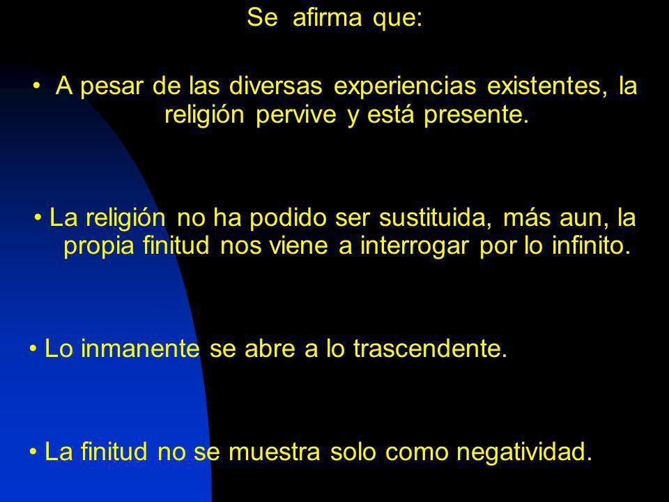 Se afirma que:• A pesar de las diversas experiencias existentes, la religión pervive y está presente.