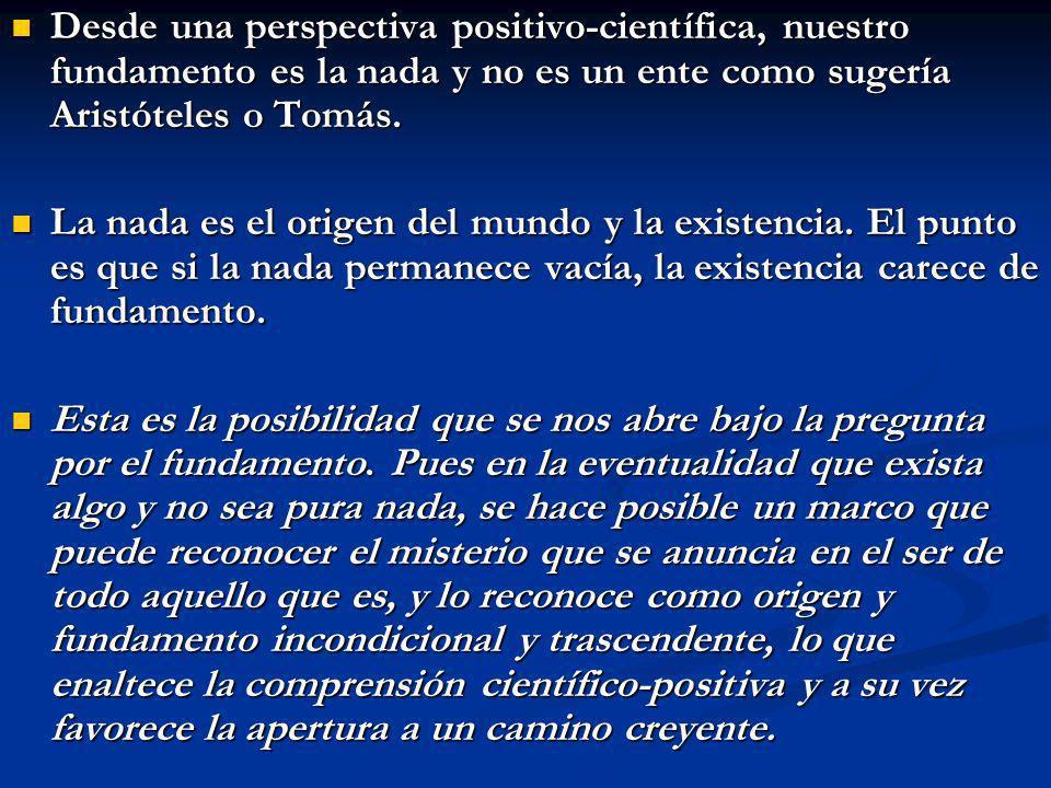 Desde una perspectiva positivo-científica, nuestro fundamento es la nada y no es un ente como sugería Aristóteles o Tomás.