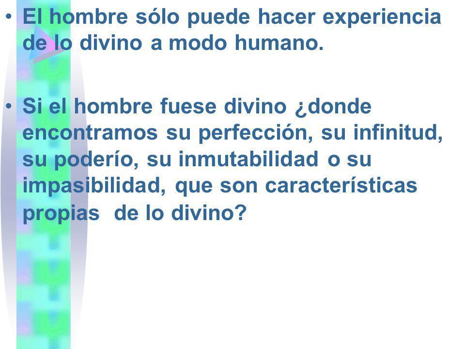 El hombre sólo puede hacer experiencia de lo divino a modo humano.