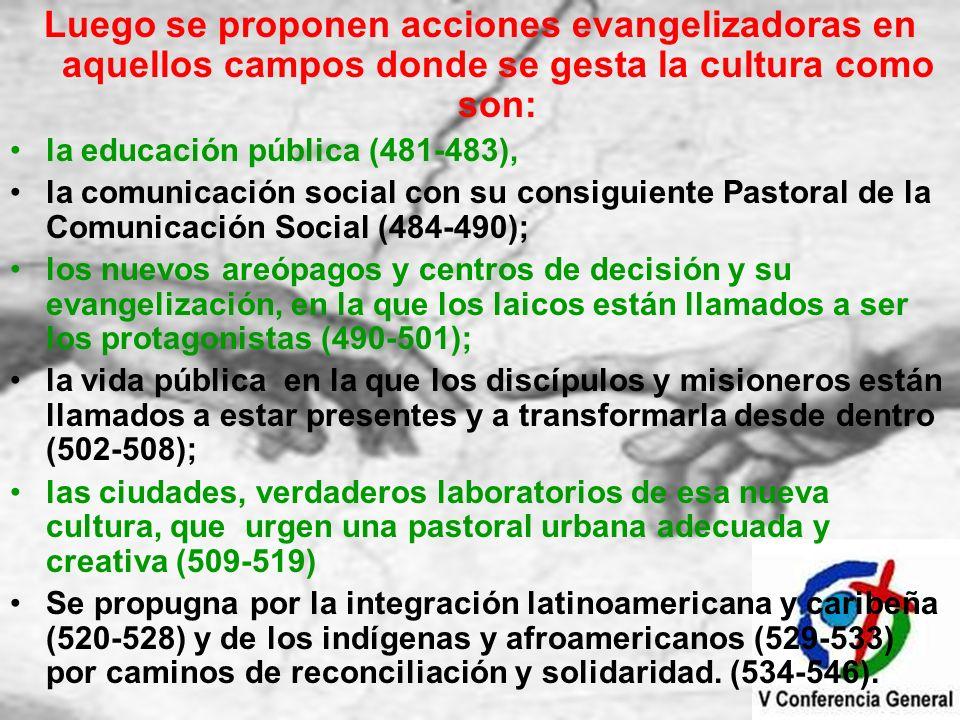 Luego se proponen acciones evangelizadoras en aquellos campos donde se gesta la cultura como son: