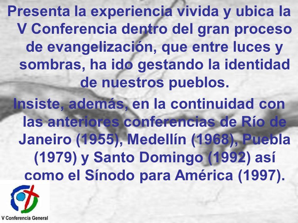 Presenta la experiencia vivida y ubica la V Conferencia dentro del gran proceso de evangelización, que entre luces y sombras, ha ido gestando la identidad de nuestros pueblos.