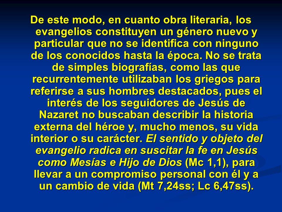 De este modo, en cuanto obra literaria, los evangelios constituyen un género nuevo y particular que no se identifica con ninguno de los conocidos hasta la época.