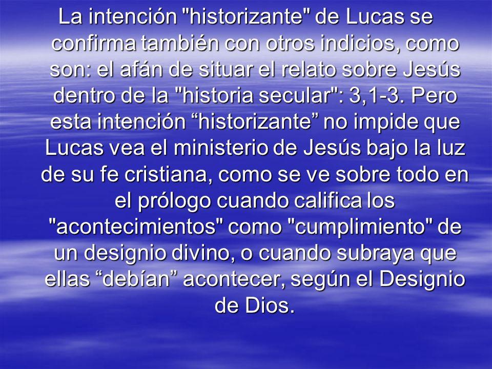 La intención historizante de Lucas se confirma también con otros indicios, como son: el afán de situar el relato sobre Jesús dentro de la historia secular : 3,1-3.