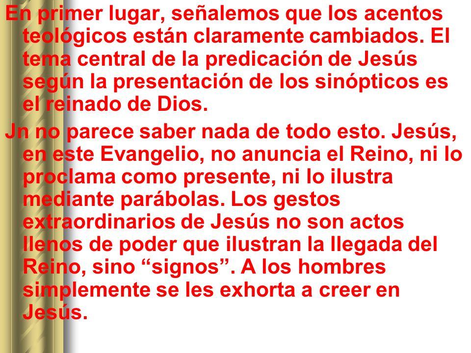 En primer lugar, señalemos que los acentos teológicos están claramente cambiados. El tema central de la predicación de Jesús según la presentación de los sinópticos es el reinado de Dios.