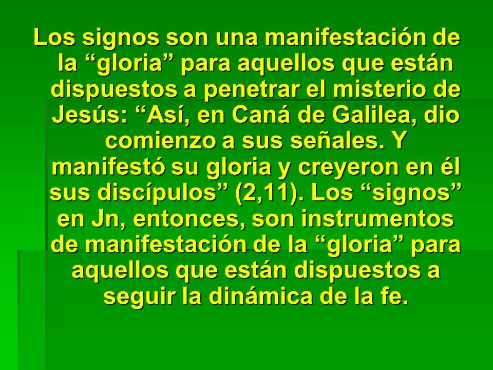 Los signos son una manifestación de la gloria para aquellos que están dispuestos a penetrar el misterio de Jesús: Así, en Caná de Galilea, dio comienzo a sus señales.