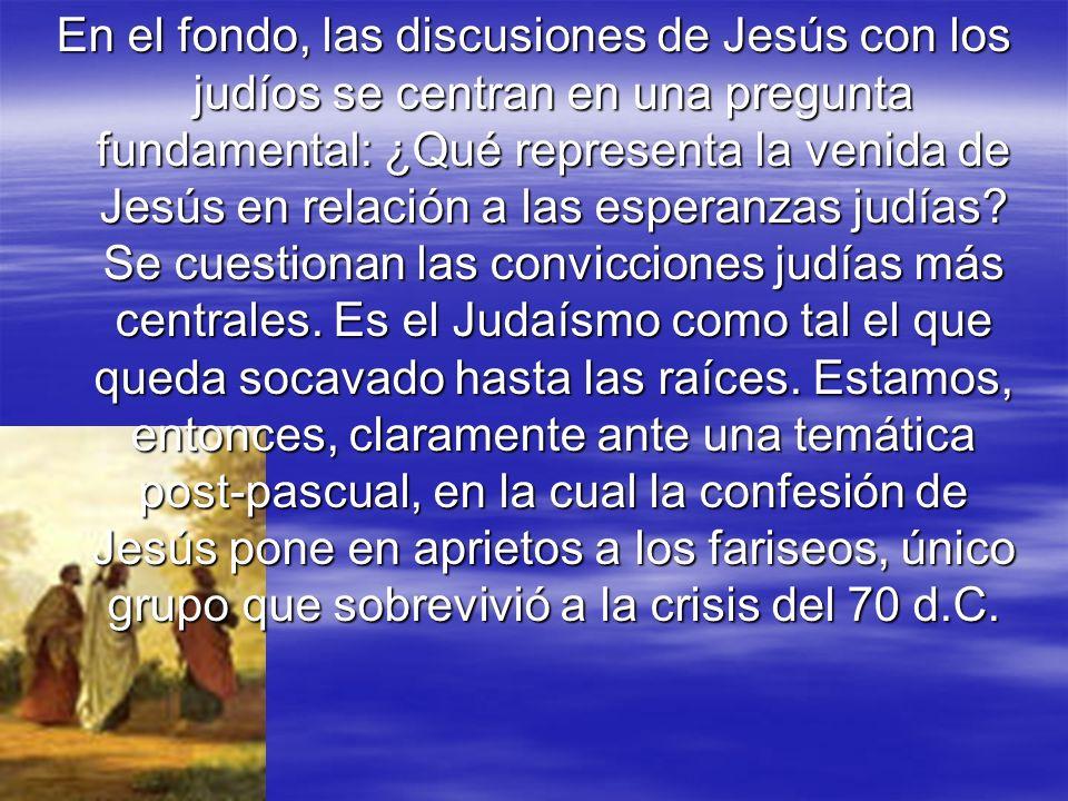 En el fondo, las discusiones de Jesús con los judíos se centran en una pregunta fundamental: ¿Qué representa la venida de Jesús en relación a las esperanzas judías.