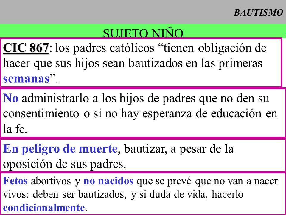 En peligro de muerte, bautizar, a pesar de la oposición de sus padres.