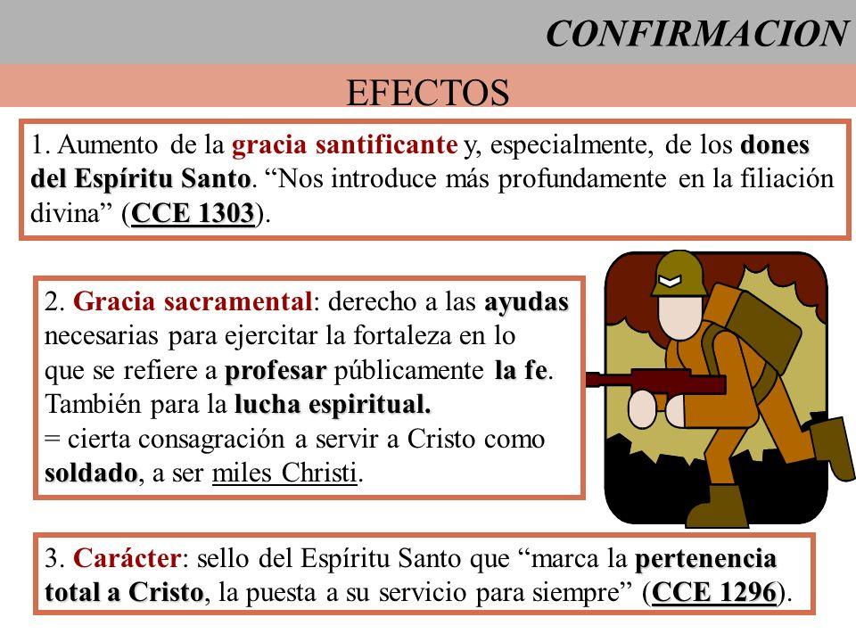CONFIRMACION EFECTOS. 1. Aumento de la gracia santificante y, especialmente, de los dones.