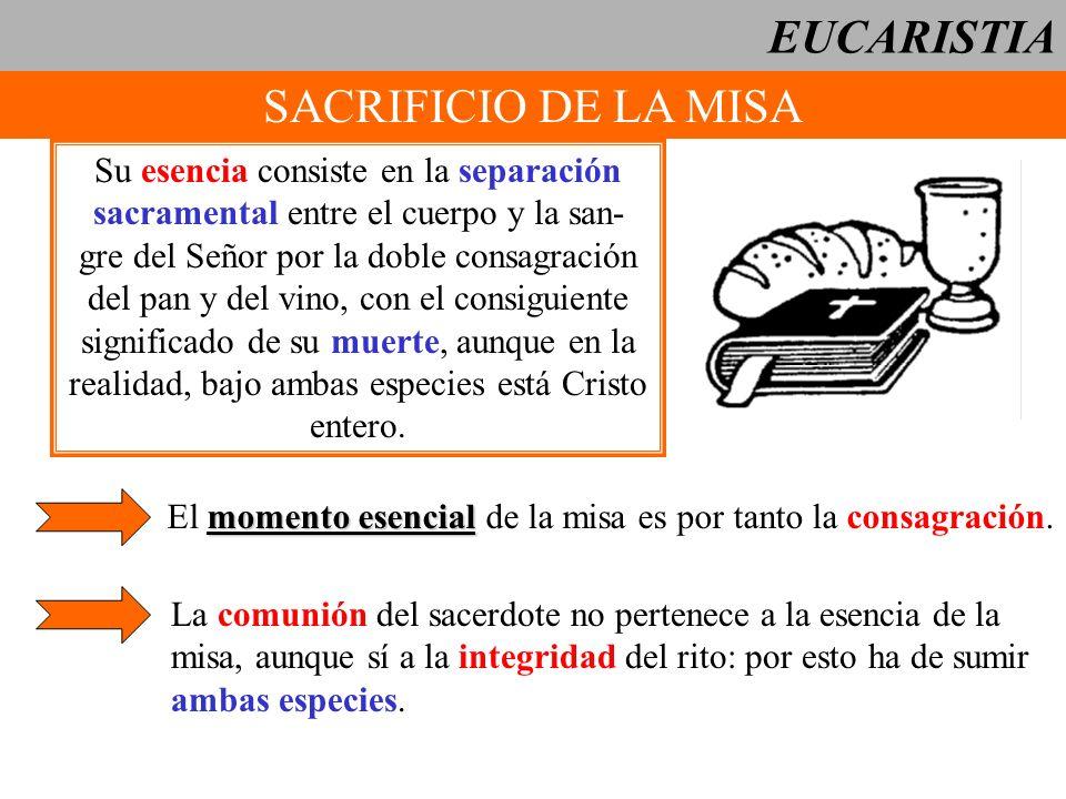 EUCARISTIA SACRIFICIO DE LA MISA Su esencia consiste en la separación