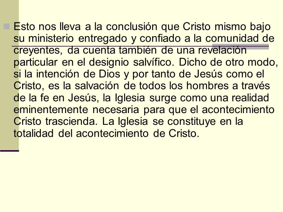 Esto nos lleva a la conclusión que Cristo mismo bajo su ministerio entregado y confiado a la comunidad de creyentes, da cuenta también de una revelación particular en el designio salvífico.