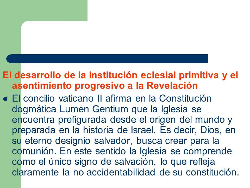 El desarrollo de la Institución eclesial primitiva y el asentimiento progresivo a la Revelación