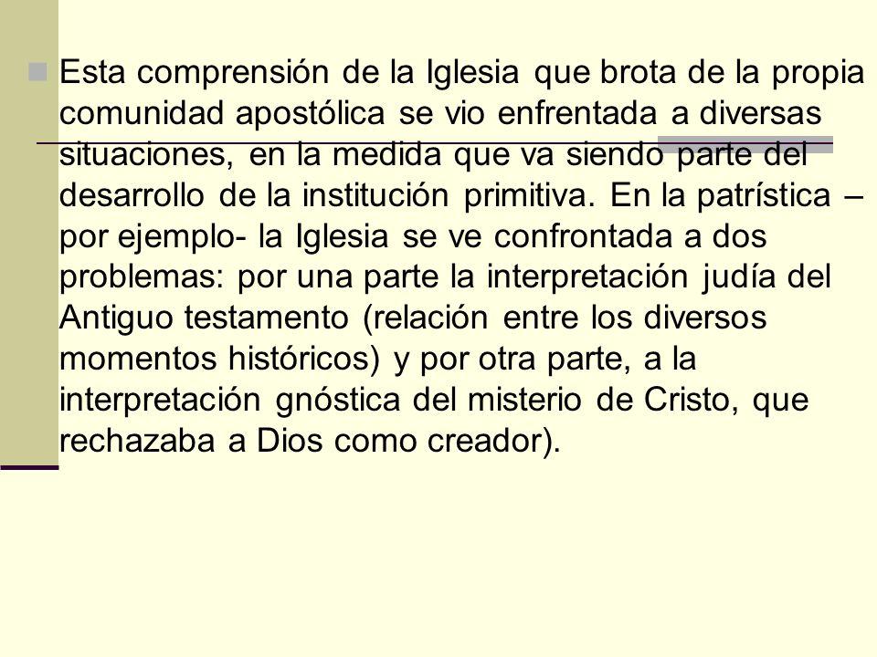 Esta comprensión de la Iglesia que brota de la propia comunidad apostólica se vio enfrentada a diversas situaciones, en la medida que va siendo parte del desarrollo de la institución primitiva.