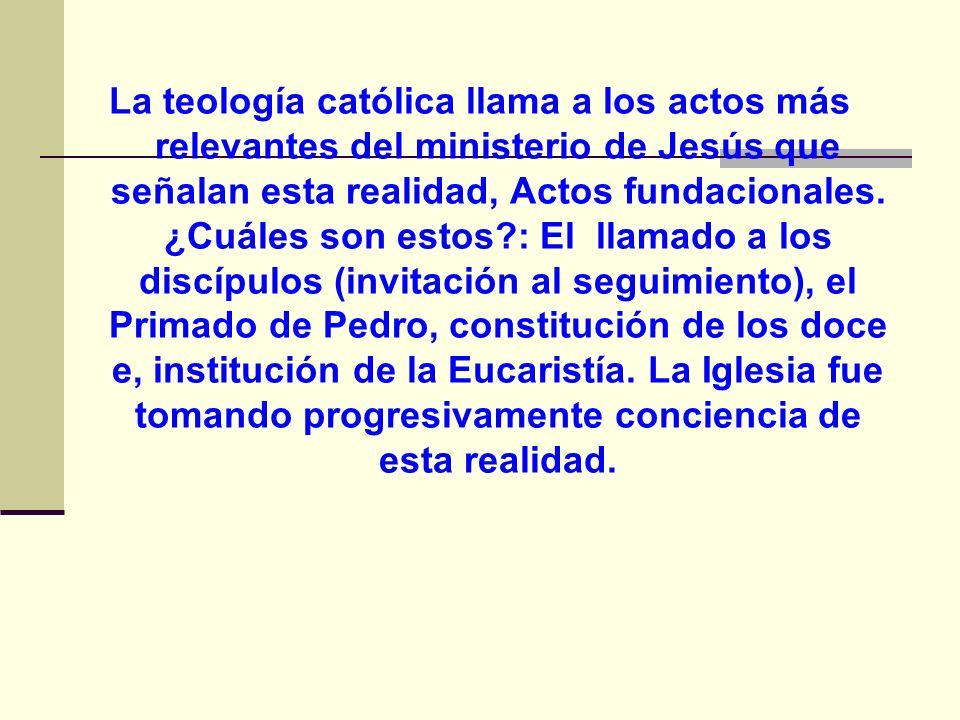 La teología católica llama a los actos más relevantes del ministerio de Jesús que señalan esta realidad, Actos fundacionales.