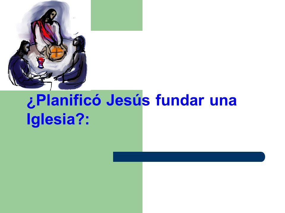 ¿Planificó Jesús fundar una Iglesia :