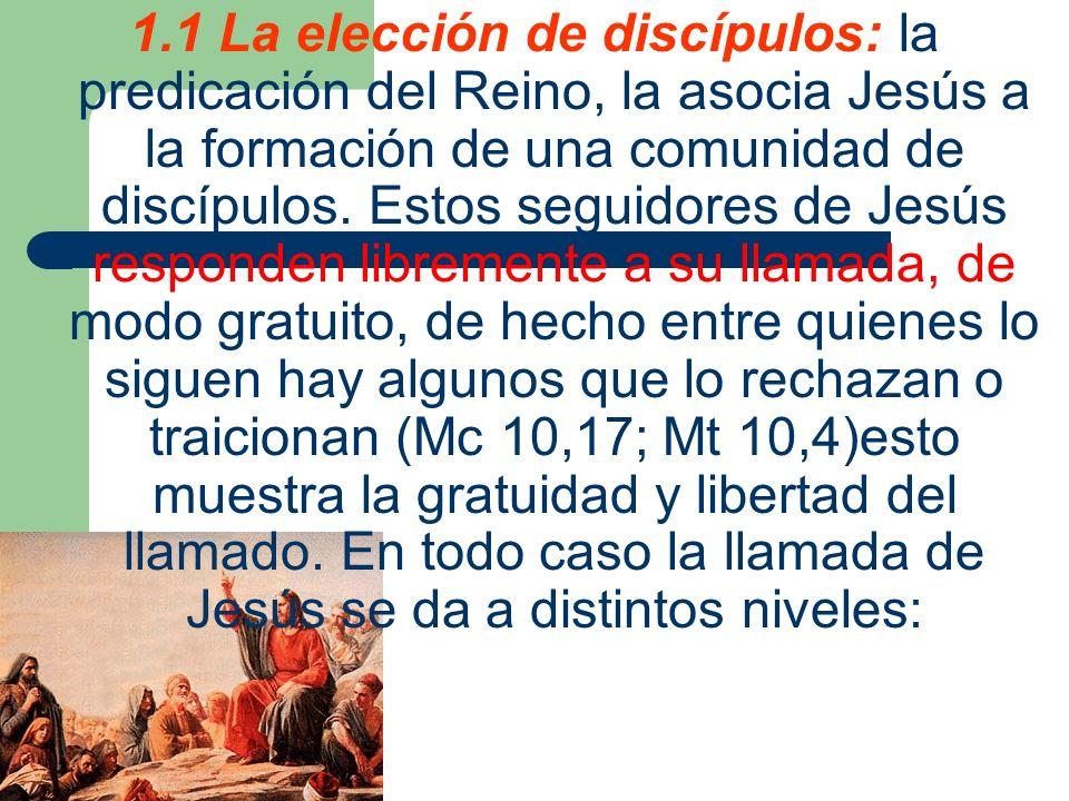 1.1 La elección de discípulos: la predicación del Reino, la asocia Jesús a la formación de una comunidad de discípulos.