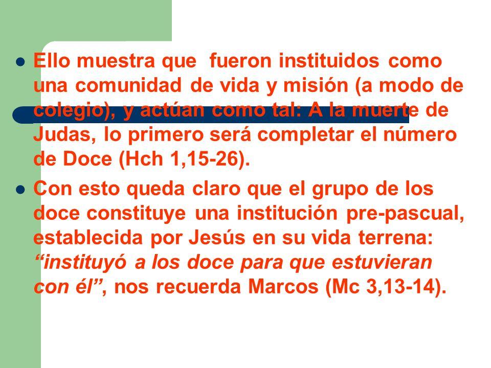 Ello muestra que fueron instituidos como una comunidad de vida y misión (a modo de colegio), y actúan como tal: A la muerte de Judas, lo primero será completar el número de Doce (Hch 1,15-26).