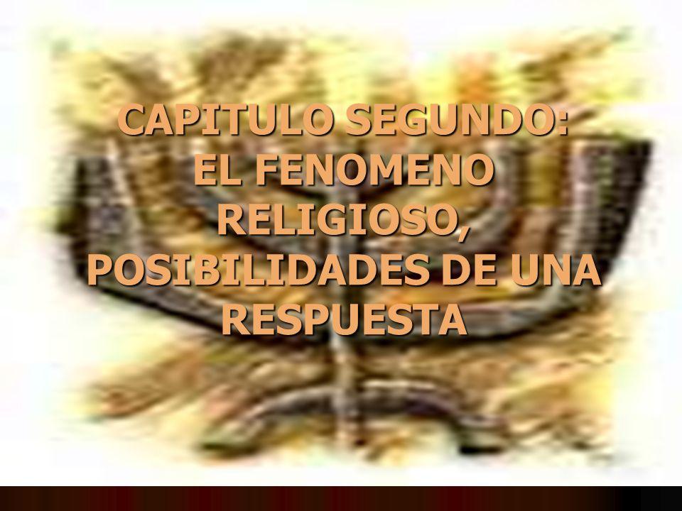 CAPITULO SEGUNDO: EL FENOMENO RELIGIOSO, POSIBILIDADES DE UNA RESPUESTA
