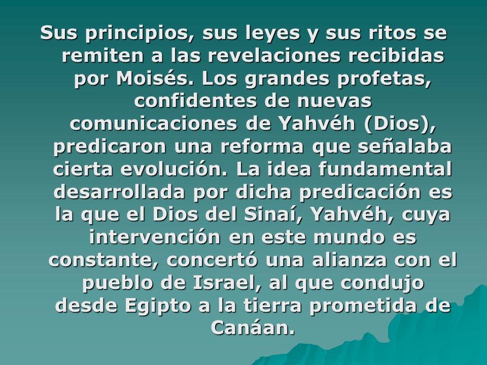 Sus principios, sus leyes y sus ritos se remiten a las revelaciones recibidas por Moisés.