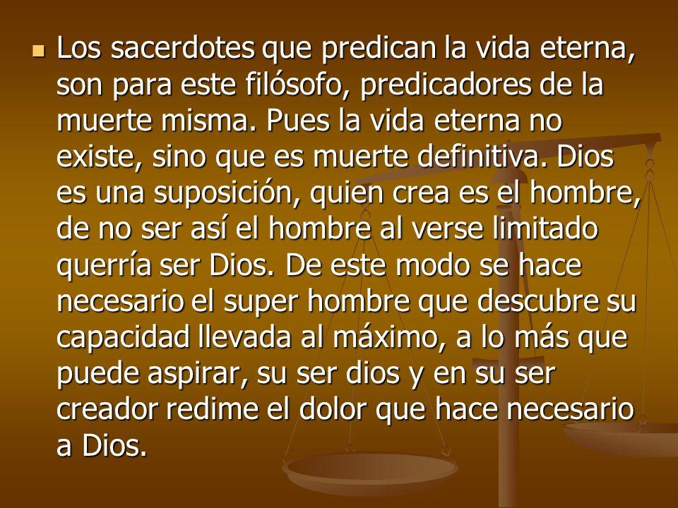 Los sacerdotes que predican la vida eterna, son para este filósofo, predicadores de la muerte misma.