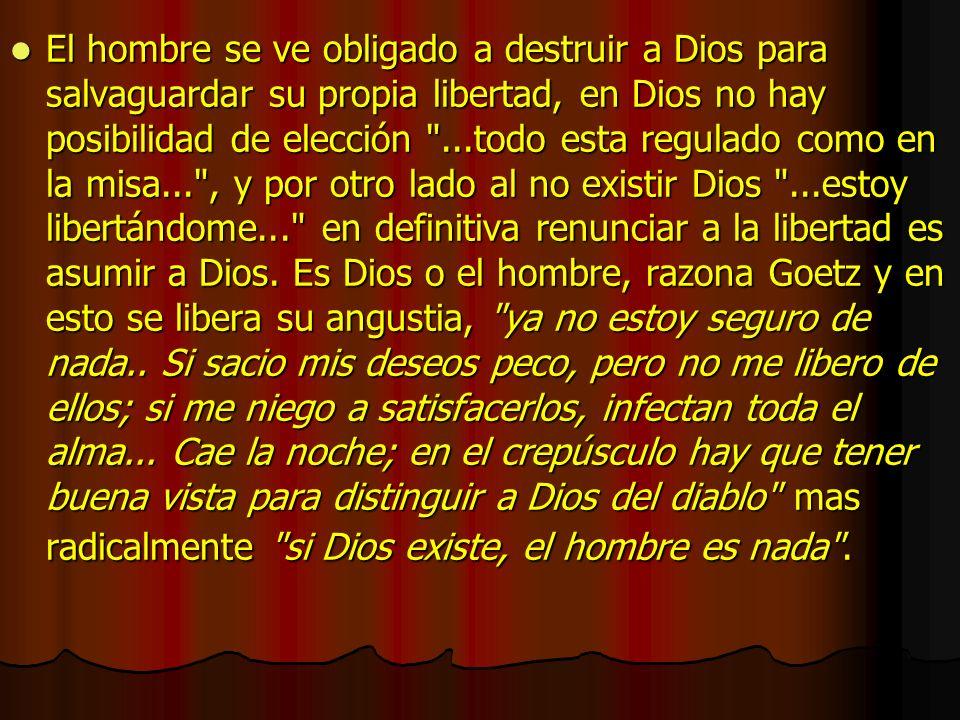 El hombre se ve obligado a destruir a Dios para salvaguardar su propia libertad, en Dios no hay posibilidad de elección ...todo esta regulado como en la misa... , y por otro lado al no existir Dios ...estoy libertándome... en definitiva renunciar a la libertad es asumir a Dios.