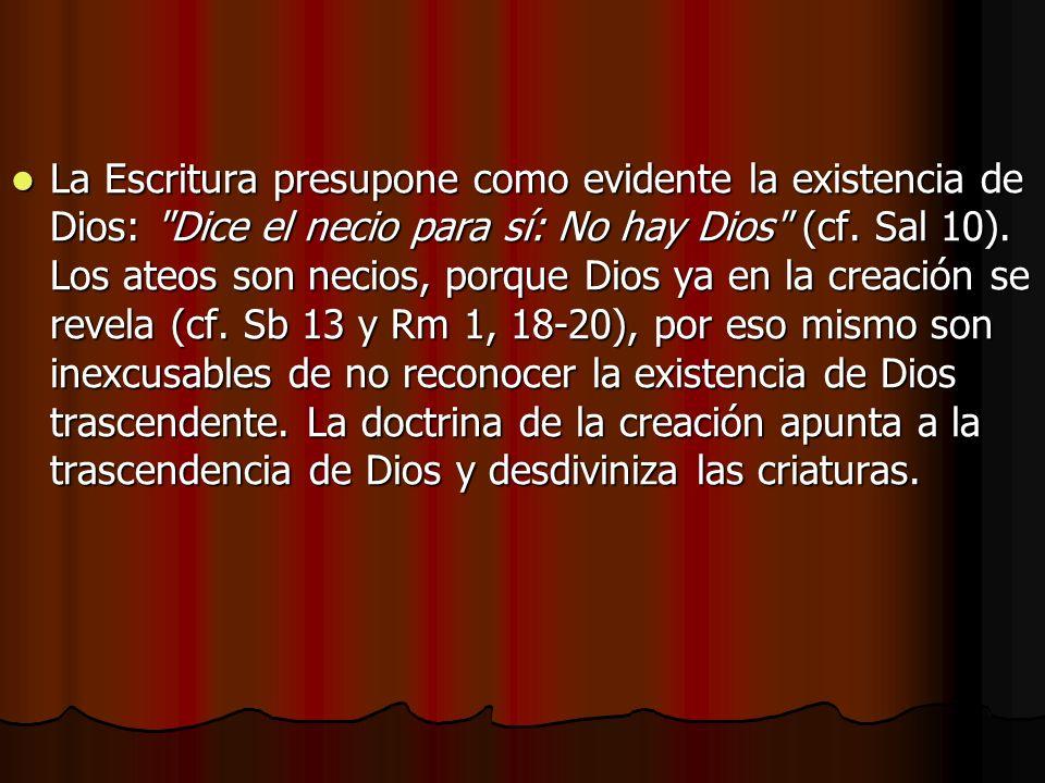 La Escritura presupone como evidente la existencia de Dios: Dice el necio para sí: No hay Dios (cf.
