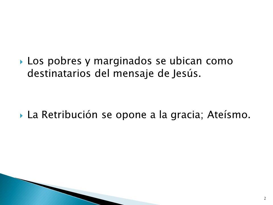 Los pobres y marginados se ubican como destinatarios del mensaje de Jesús.