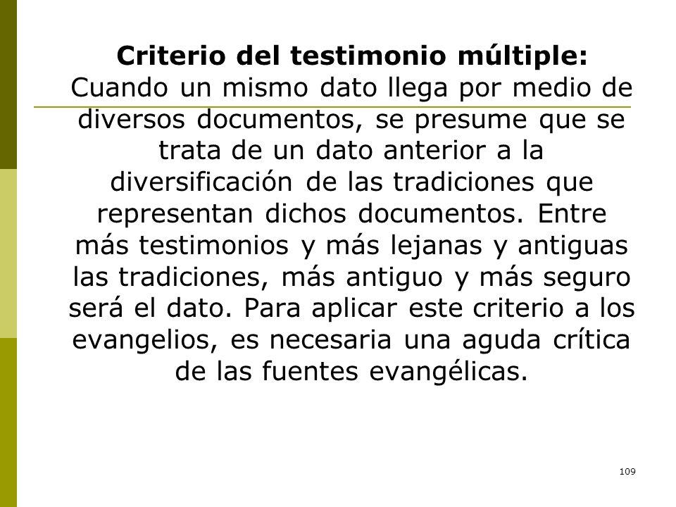Criterio del testimonio múltiple: Cuando un mismo dato llega por medio de diversos documentos, se presume que se trata de un dato anterior a la diversificación de las tradiciones que representan dichos documentos.