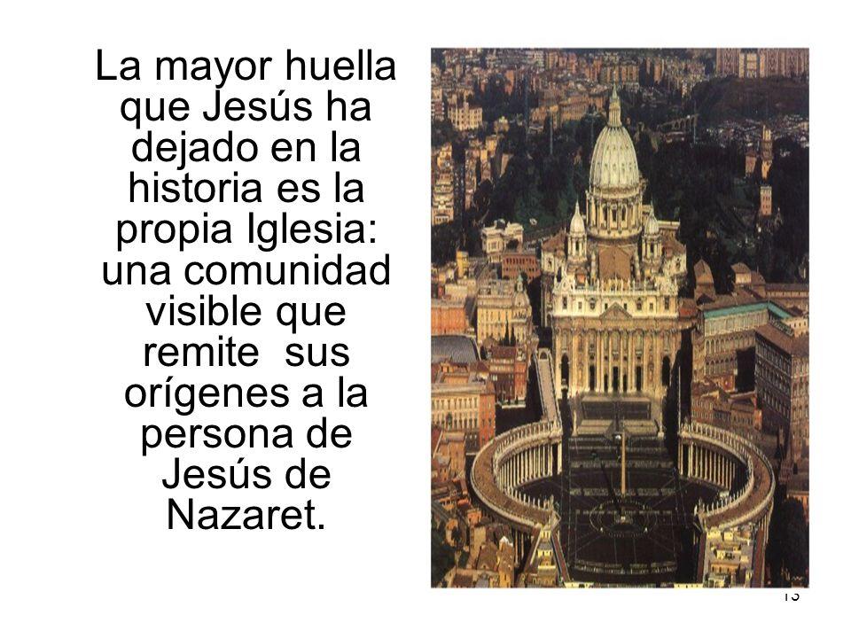 La mayor huella que Jesús ha dejado en la historia es la propia Iglesia: una comunidad visible que remite sus orígenes a la persona de Jesús de Nazaret.