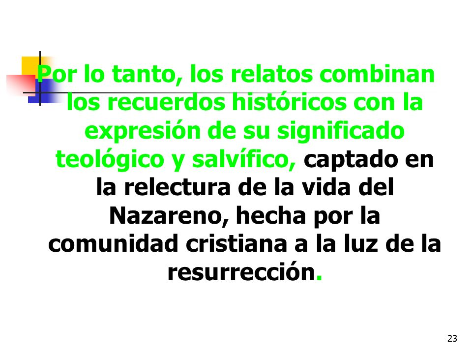 Por lo tanto, los relatos combinan los recuerdos históricos con la expresión de su significado teológico y salvífico, captado en la relectura de la vida del Nazareno, hecha por la comunidad cristiana a la luz de la resurrección.