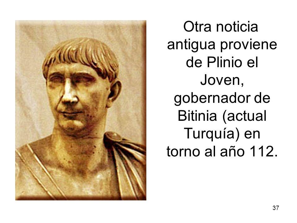 Otra noticia antigua proviene de Plinio el Joven, gobernador de Bitinia (actual Turquía) en torno al año 112.