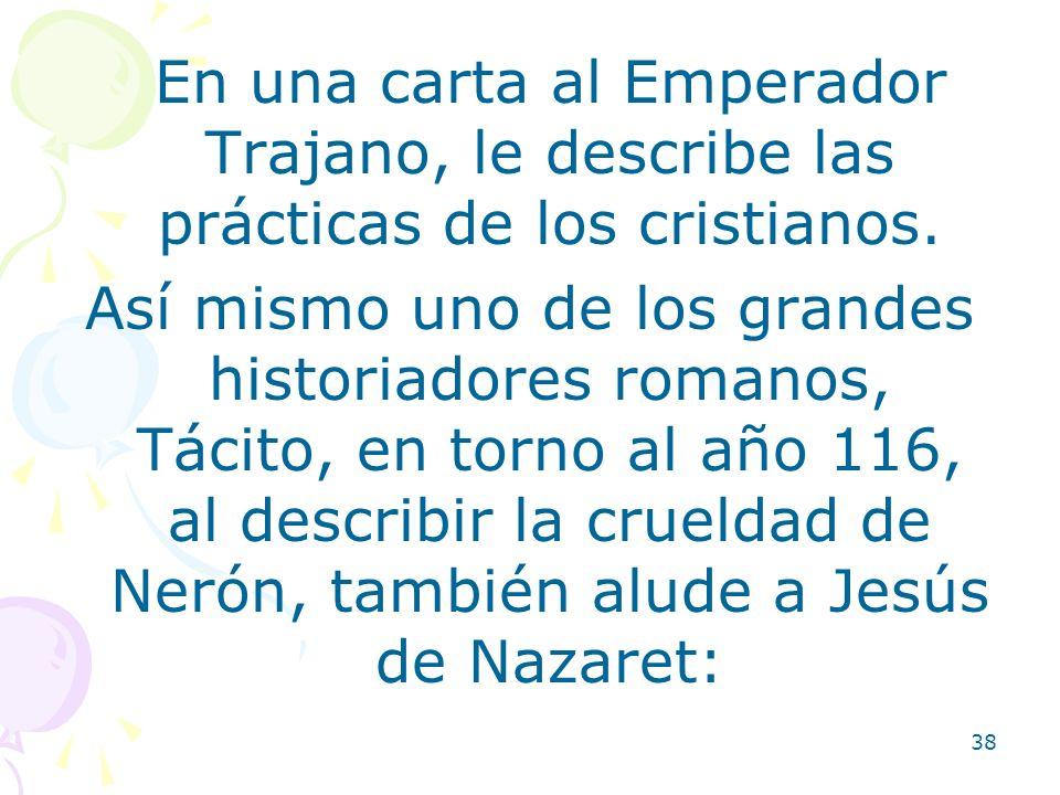 En una carta al Emperador Trajano, le describe las prácticas de los cristianos.