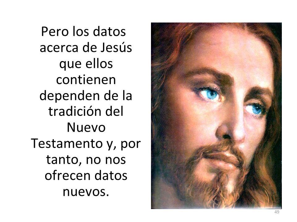 Pero los datos acerca de Jesús que ellos contienen dependen de la tradición del Nuevo Testamento y, por tanto, no nos ofrecen datos nuevos.