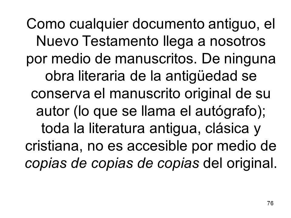 Como cualquier documento antiguo, el Nuevo Testamento llega a nosotros por medio de manuscritos.