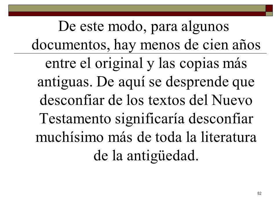 De este modo, para algunos documentos, hay menos de cien años entre el original y las copias más antiguas.