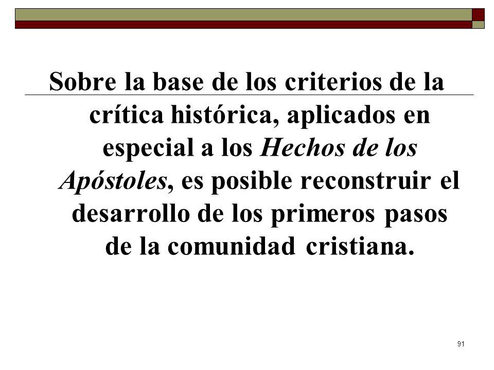 Sobre la base de los criterios de la crítica histórica, aplicados en especial a los Hechos de los Apóstoles, es posible reconstruir el desarrollo de los primeros pasos de la comunidad cristiana.