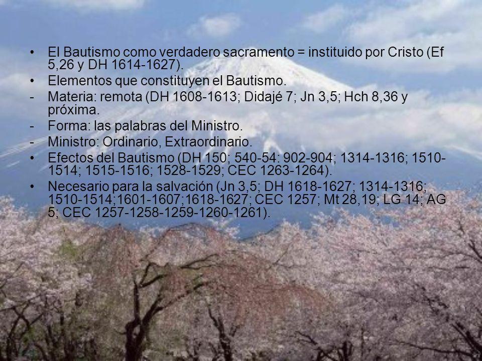 El Bautismo como verdadero sacramento = instituido por Cristo (Ef 5,26 y DH 1614-1627).