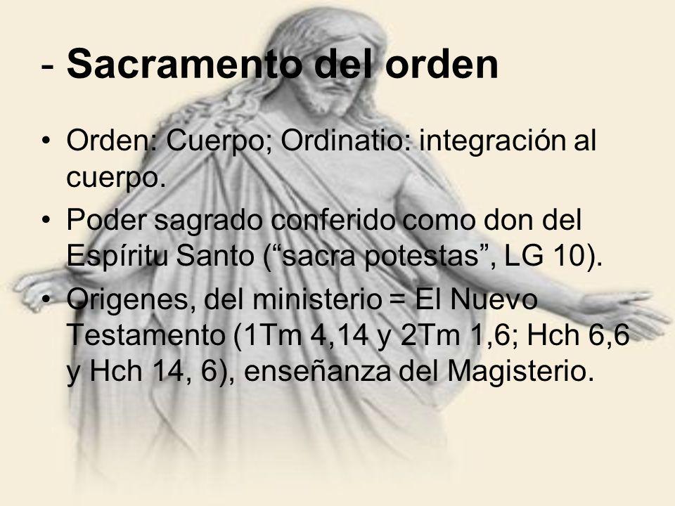 - Sacramento del orden Orden: Cuerpo; Ordinatio: integración al cuerpo.