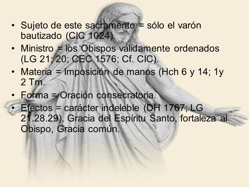 Sujeto de este sacramento = sólo el varón bautizado (CIC 1024).
