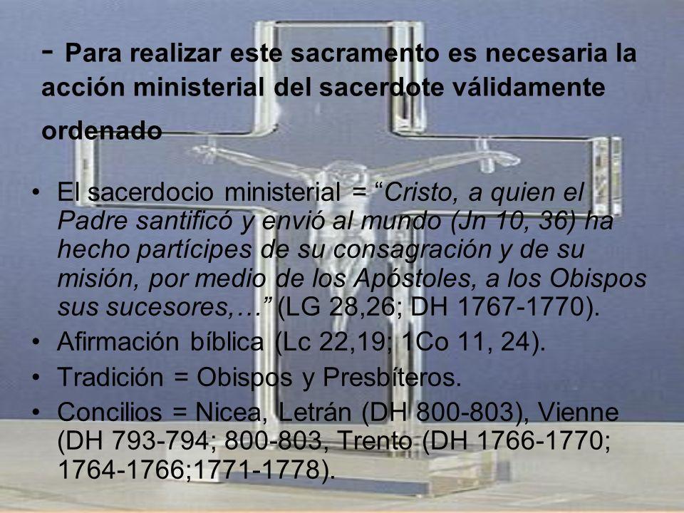 - Para realizar este sacramento es necesaria la acción ministerial del sacerdote válidamente ordenado