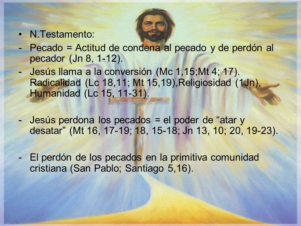 N.Testamento:Pecado = Actitud de condena al pecado y de perdón al pecador (Jn 8, 1-12).