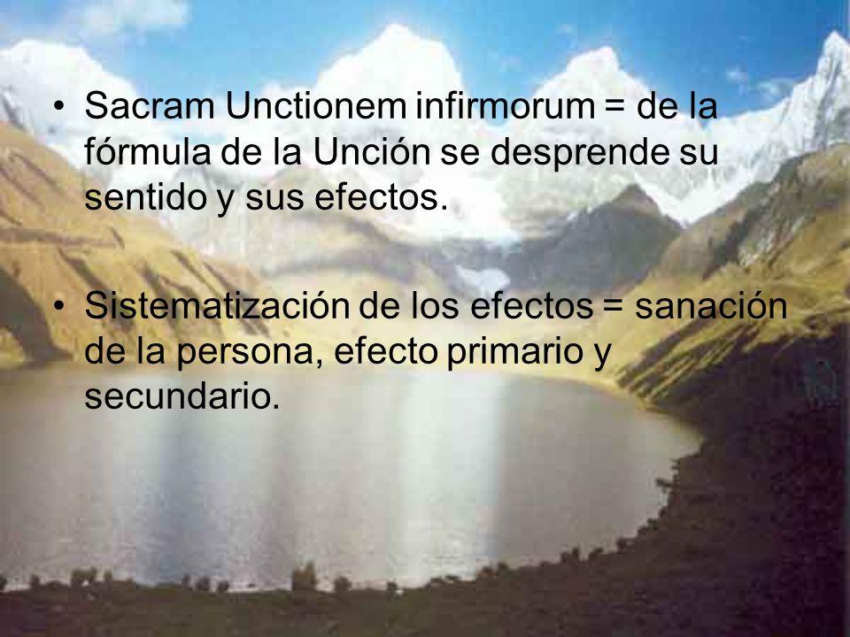 Sacram Unctionem infirmorum = de la fórmula de la Unción se desprende su sentido y sus efectos.