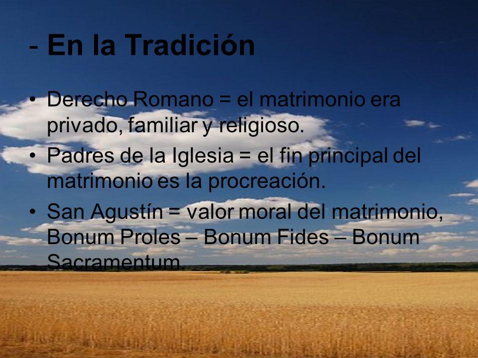 - En la TradiciónDerecho Romano = el matrimonio era privado, familiar y religioso.