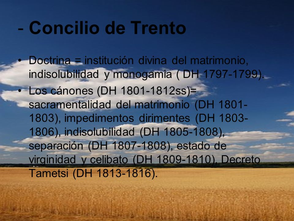 - Concilio de Trento Doctrina = institución divina del matrimonio, indisolubilidad y monogamia ( DH 1797-1799).