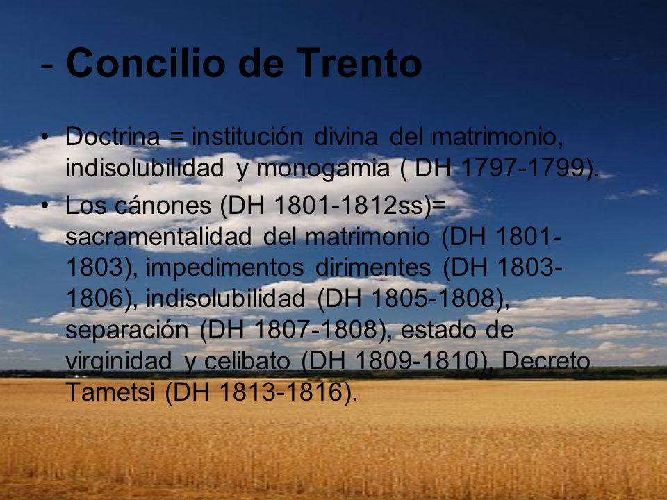 - Concilio de TrentoDoctrina = institución divina del matrimonio, indisolubilidad y monogamia ( DH 1797-1799).