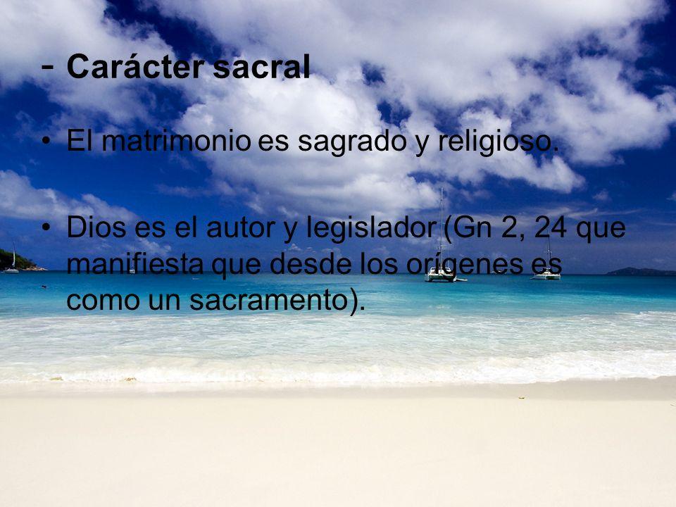- Carácter sacral El matrimonio es sagrado y religioso.