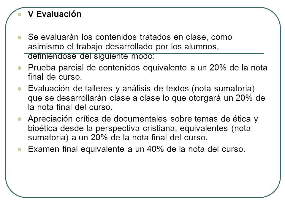 V Evaluación Se evaluarán los contenidos tratados en clase, como asimismo el trabajo desarrollado por los alumnos, definiéndose del siguiente modo: