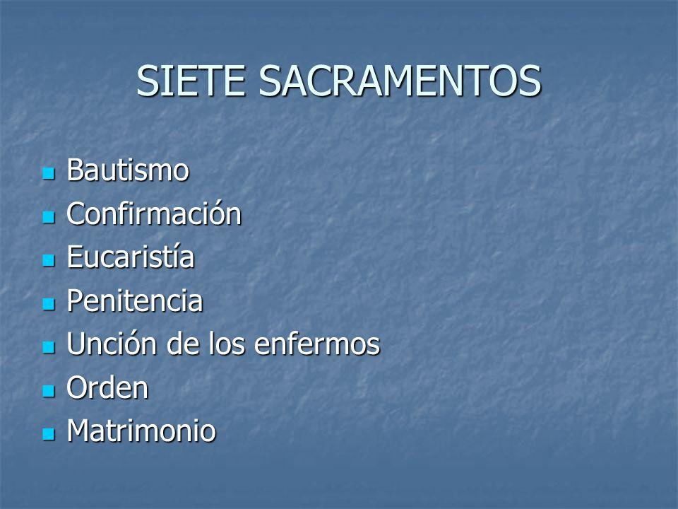 SIETE SACRAMENTOS Bautismo Confirmación Eucaristía Penitencia